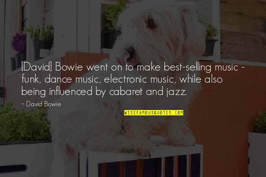 Music And Dance Quotes By David Bowie: [David] Bowie went on to make best-selling music