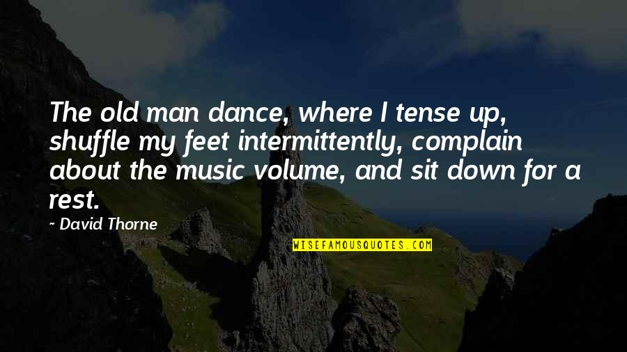 Music And Dance Quotes By David Thorne: The old man dance, where I tense up,