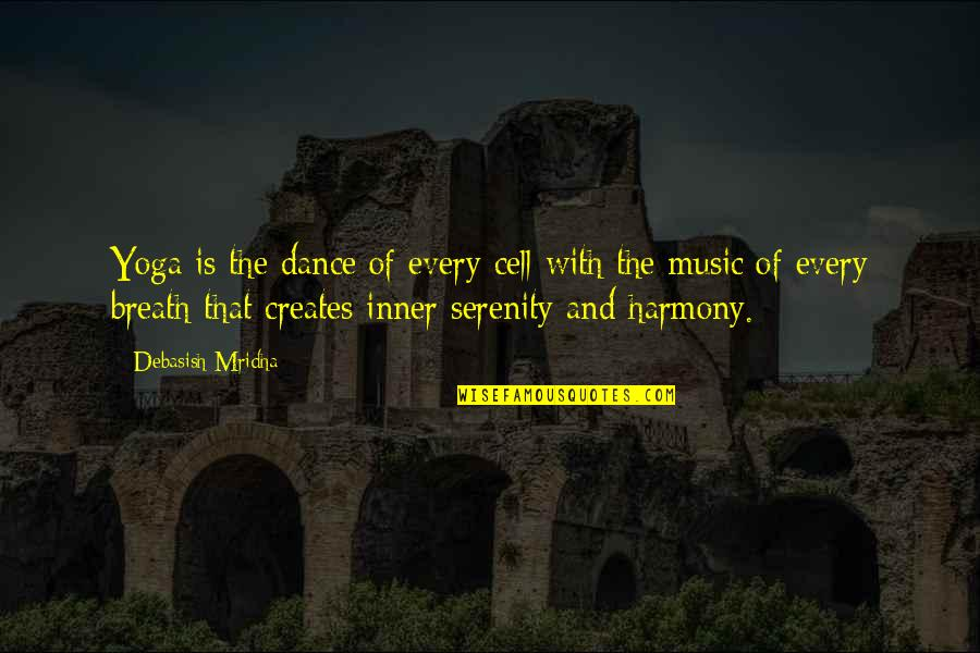 Music And Dance Quotes By Debasish Mridha: Yoga is the dance of every cell with