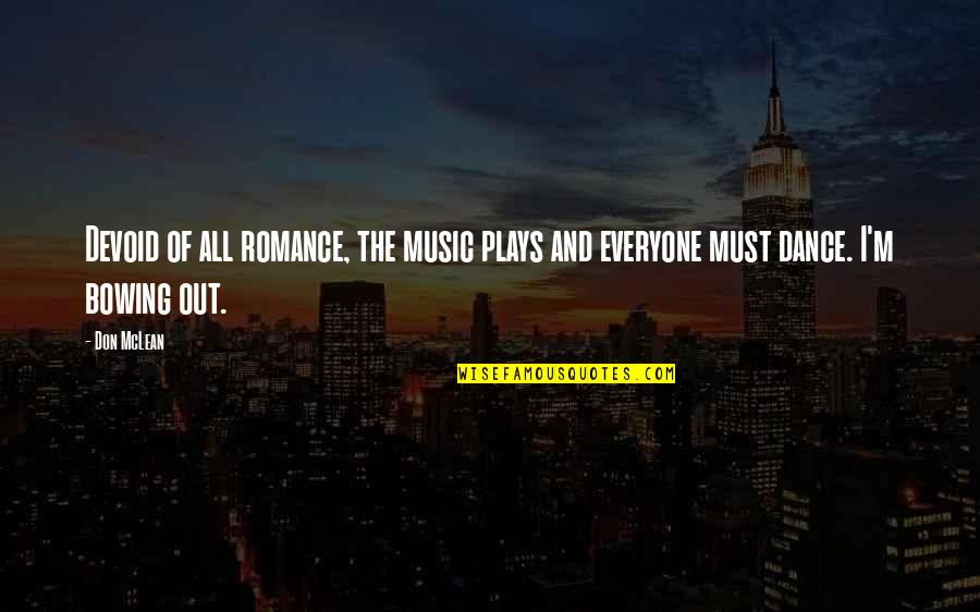 Music And Dance Quotes By Don McLean: Devoid of all romance, the music plays and