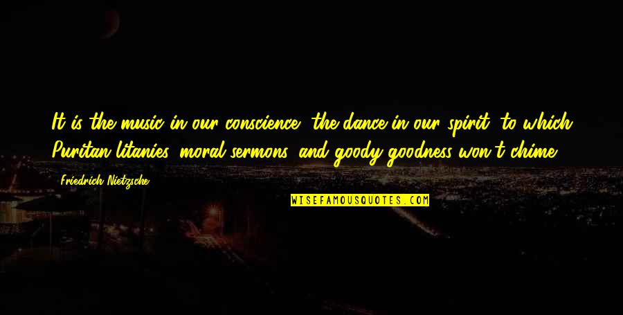 Music And Dance Quotes By Friedrich Nietzsche: It is the music in our conscience, the