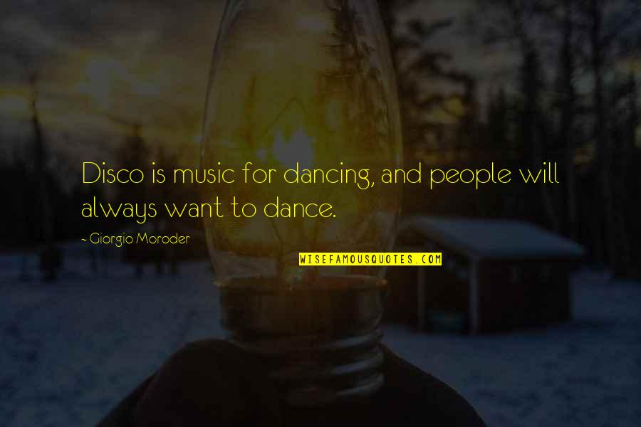 Music And Dance Quotes By Giorgio Moroder: Disco is music for dancing, and people will