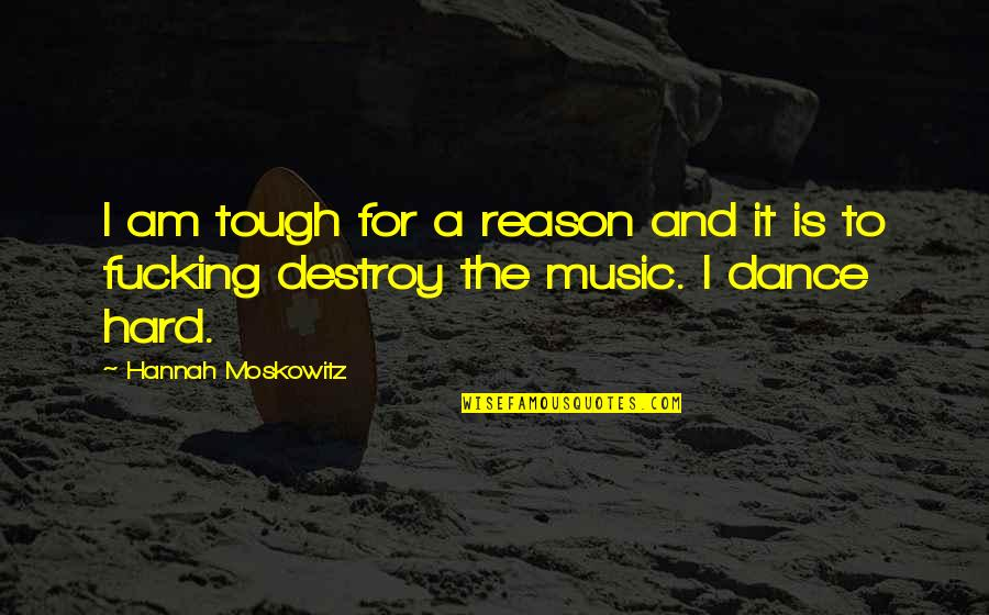 Music And Dance Quotes By Hannah Moskowitz: I am tough for a reason and it