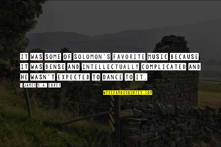 Music And Dance Quotes By James S.A. Corey: It was some of Solomon's favorite music because