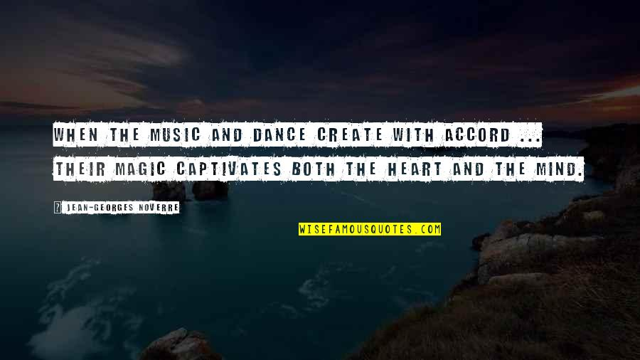 Music And Dance Quotes By Jean-Georges Noverre: When the music and dance create with accord