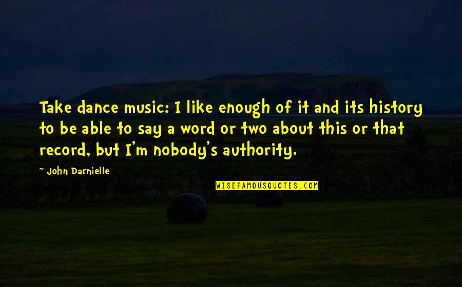 Music And Dance Quotes By John Darnielle: Take dance music: I like enough of it
