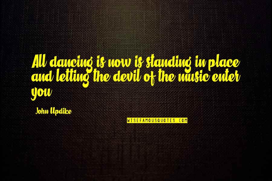 Music And Dance Quotes By John Updike: All dancing is now is standing in place