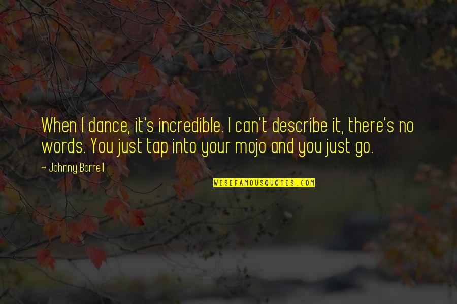 Music And Dance Quotes By Johnny Borrell: When I dance, it's incredible. I can't describe