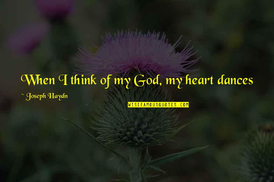 Music And Dance Quotes By Joseph Haydn: When I think of my God, my heart