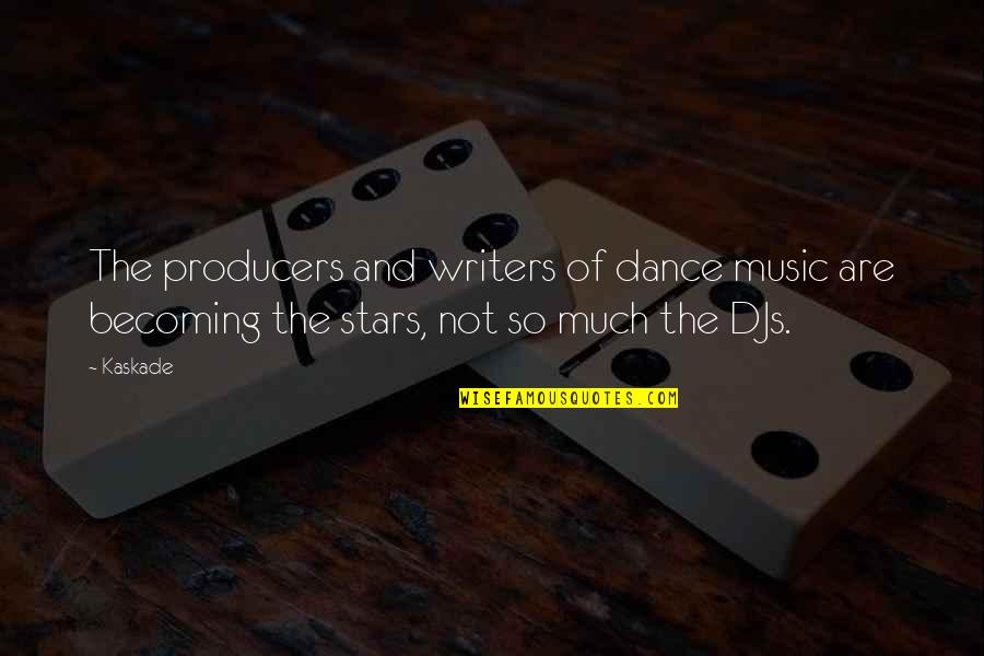 Music And Dance Quotes By Kaskade: The producers and writers of dance music are