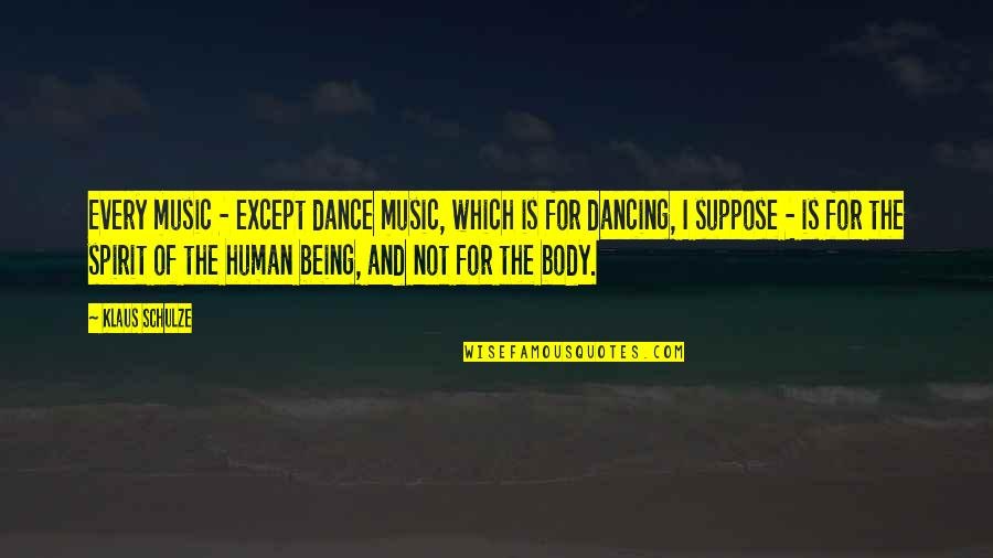 Music And Dance Quotes By Klaus Schulze: Every music - except dance music, which is