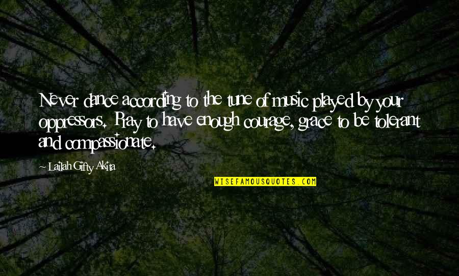 Music And Dance Quotes By Lailah Gifty Akita: Never dance according to the tune of music