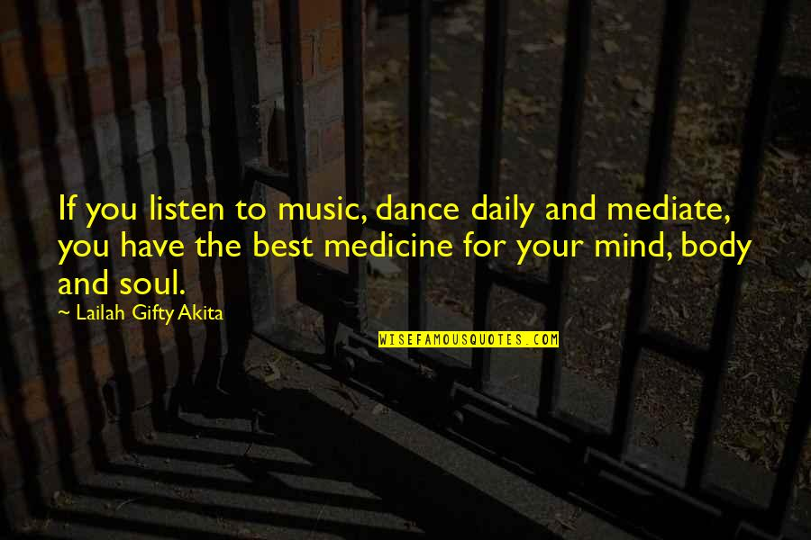 Music And Dance Quotes By Lailah Gifty Akita: If you listen to music, dance daily and