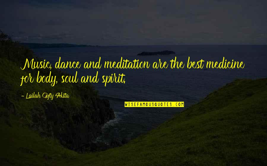 Music And Dance Quotes By Lailah Gifty Akita: Music, dance and meditation are the best medicine