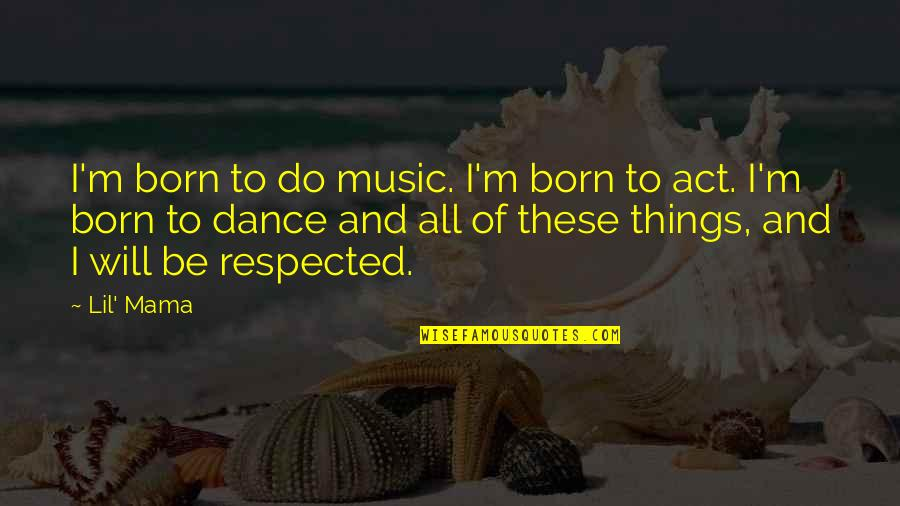 Music And Dance Quotes By Lil' Mama: I'm born to do music. I'm born to
