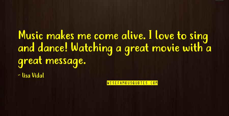 Music And Dance Quotes By Lisa Vidal: Music makes me come alive. I love to