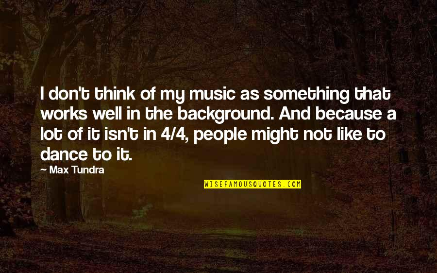 Music And Dance Quotes By Max Tundra: I don't think of my music as something