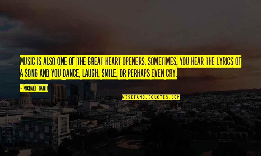 Music And Dance Quotes By Michael Franti: Music is also one of the great heart