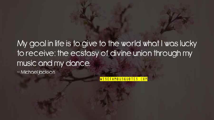 Music And Dance Quotes By Michael Jackson: My goal in life is to give to