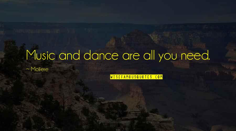 Music And Dance Quotes By Moliere: Music and dance are all you need.