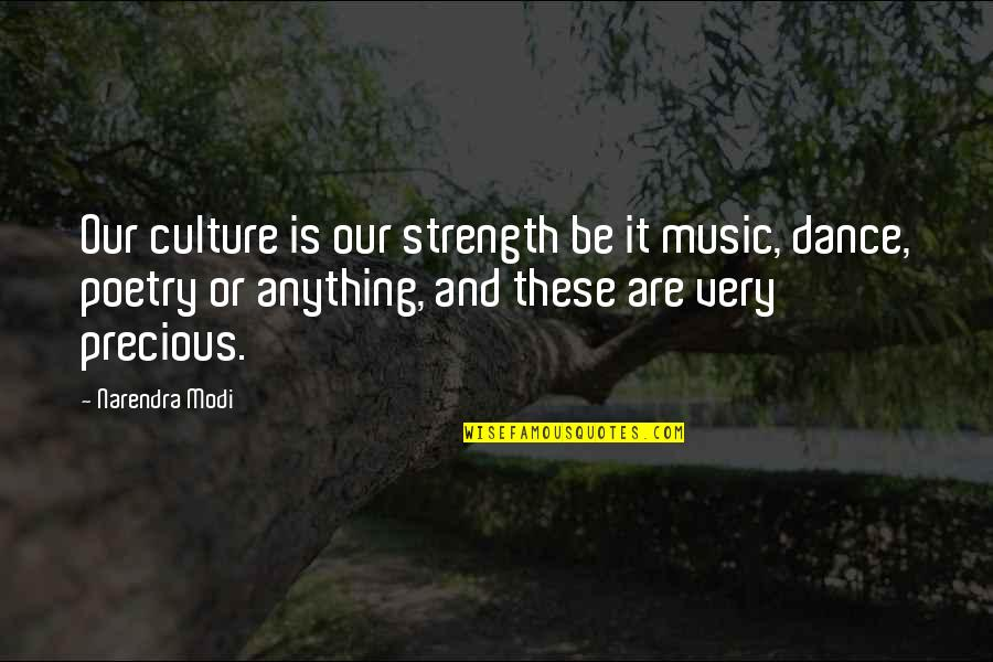 Music And Dance Quotes By Narendra Modi: Our culture is our strength be it music,