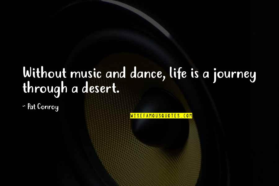 Music And Dance Quotes By Pat Conroy: Without music and dance, life is a journey