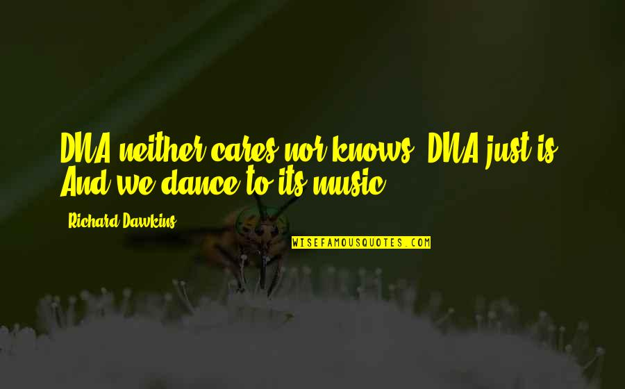 Music And Dance Quotes By Richard Dawkins: DNA neither cares nor knows. DNA just is.
