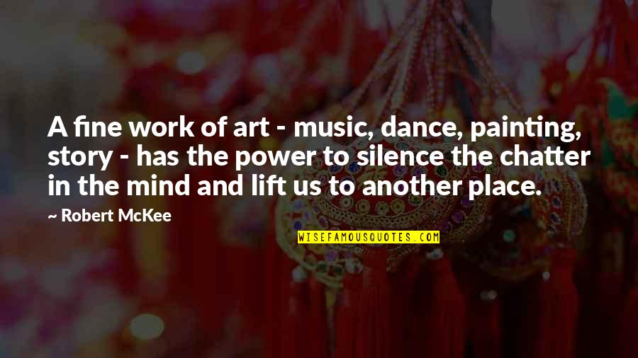 Music And Dance Quotes By Robert McKee: A fine work of art - music, dance,
