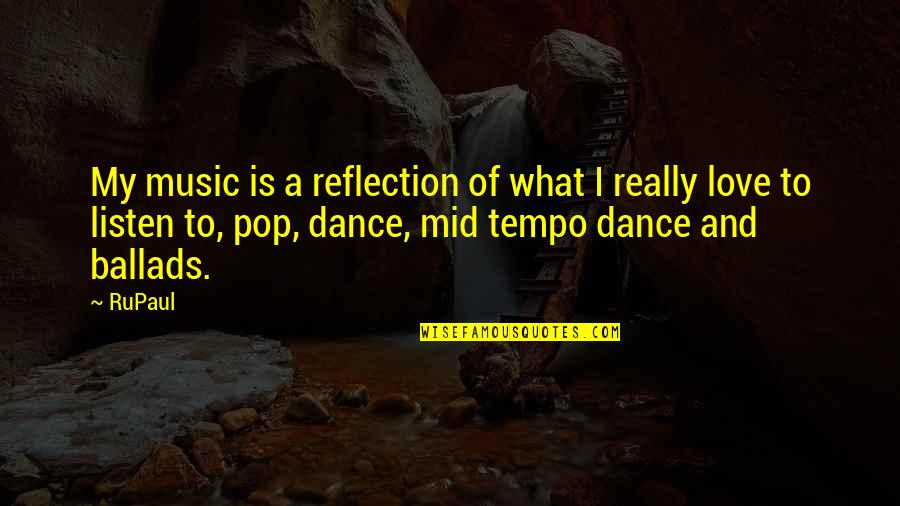 Music And Dance Quotes By RuPaul: My music is a reflection of what I