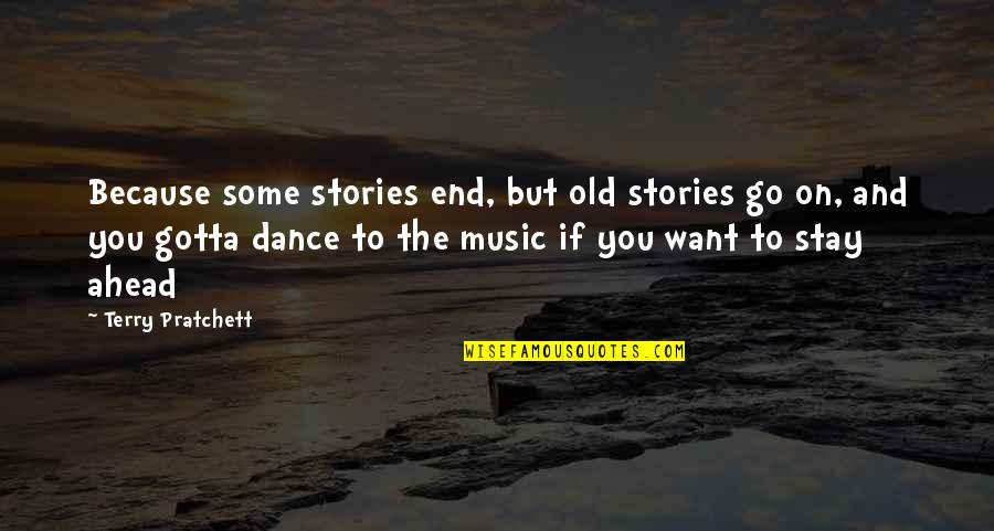 Music And Dance Quotes By Terry Pratchett: Because some stories end, but old stories go