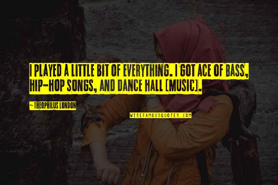 Music And Dance Quotes By Theophilus London: I played a little bit of everything. I
