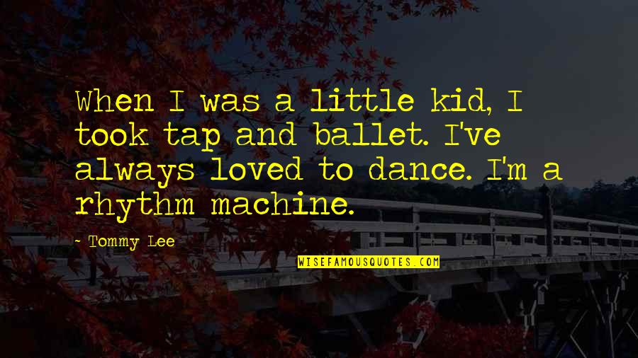 Music And Dance Quotes By Tommy Lee: When I was a little kid, I took