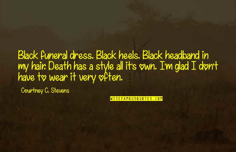 Music And Dementia Quotes By Courtney C. Stevens: Black funeral dress. Black heels. Black headband in