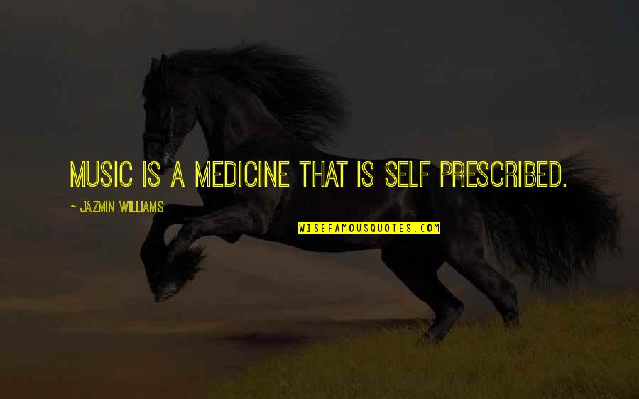 Music And Health Quotes By Jazmin Williams: Music is a medicine that is self prescribed.