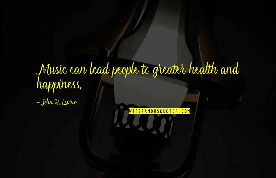 Music And Health Quotes By John R. Levine: Music can lead people to greater health and