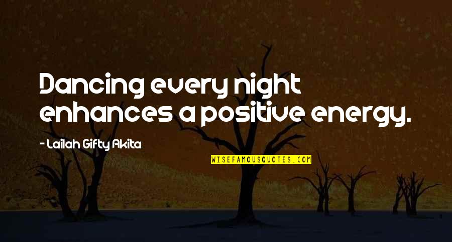 Music And Health Quotes By Lailah Gifty Akita: Dancing every night enhances a positive energy.