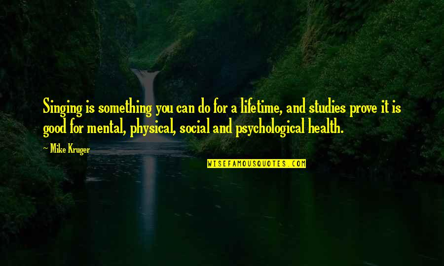 Music And Health Quotes By Mike Kruger: Singing is something you can do for a