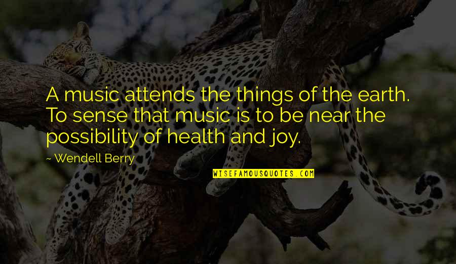 Music And Health Quotes By Wendell Berry: A music attends the things of the earth.
