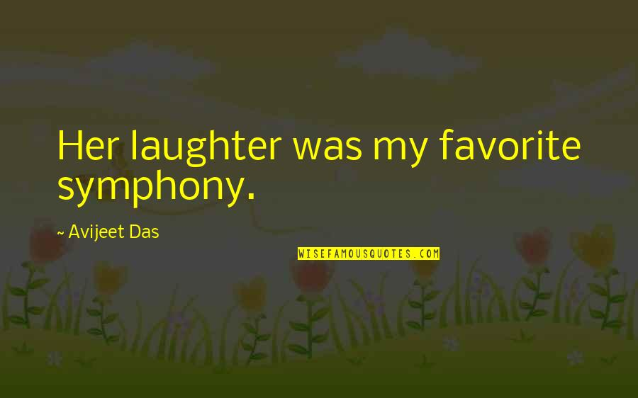 Music And Life Inspirational Quotes By Avijeet Das: Her laughter was my favorite symphony.