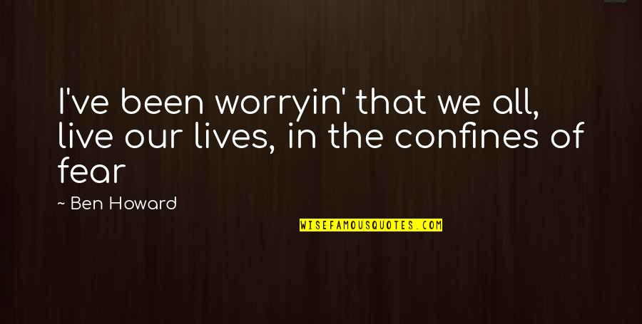 Music And Life Inspirational Quotes By Ben Howard: I've been worryin' that we all, live our