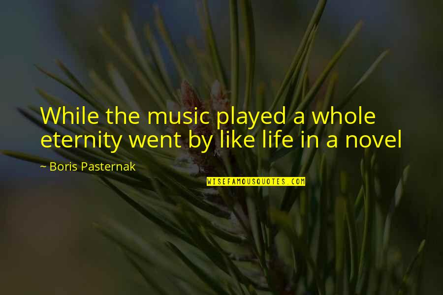 Music And Life Inspirational Quotes By Boris Pasternak: While the music played a whole eternity went
