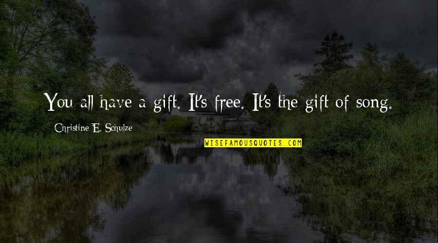 Music And Life Inspirational Quotes By Christine E. Schulze: You all have a gift. It's free. It's