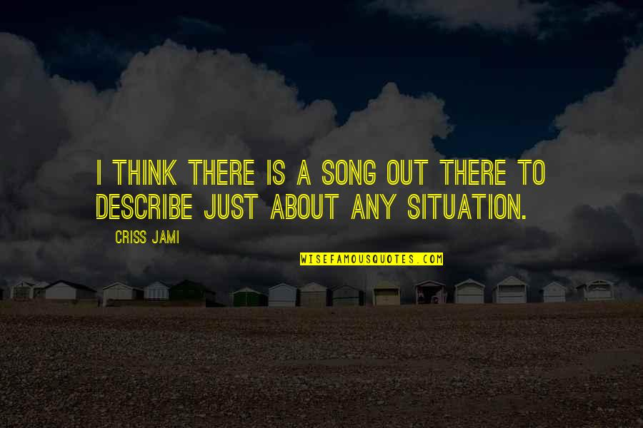 Music And Life Inspirational Quotes By Criss Jami: I think there is a song out there