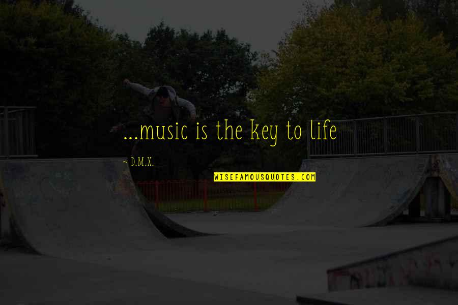 Music And Life Inspirational Quotes By D.M.X.: ...music is the key to life