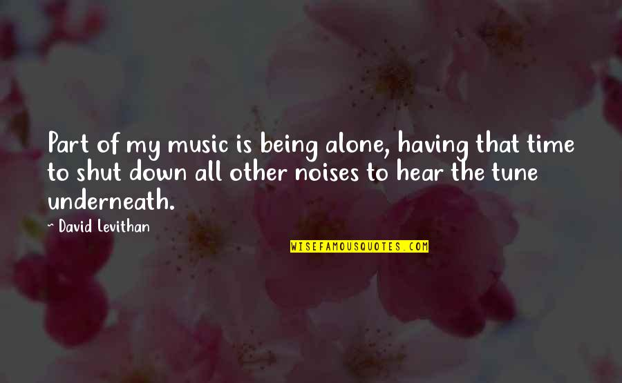 Music And Life Inspirational Quotes By David Levithan: Part of my music is being alone, having