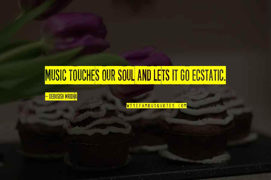 Music And Life Inspirational Quotes By Debasish Mridha: Music touches our soul and lets it go