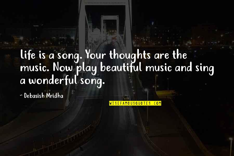 Music And Life Inspirational Quotes By Debasish Mridha: Life is a song. Your thoughts are the