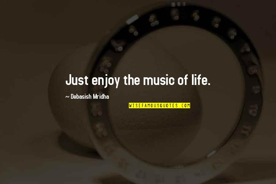 Music And Life Inspirational Quotes By Debasish Mridha: Just enjoy the music of life.