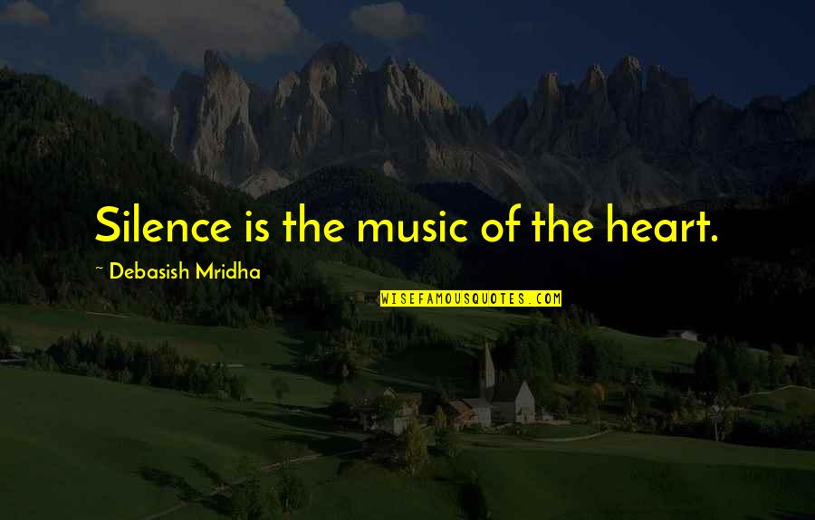 Music And Life Inspirational Quotes By Debasish Mridha: Silence is the music of the heart.