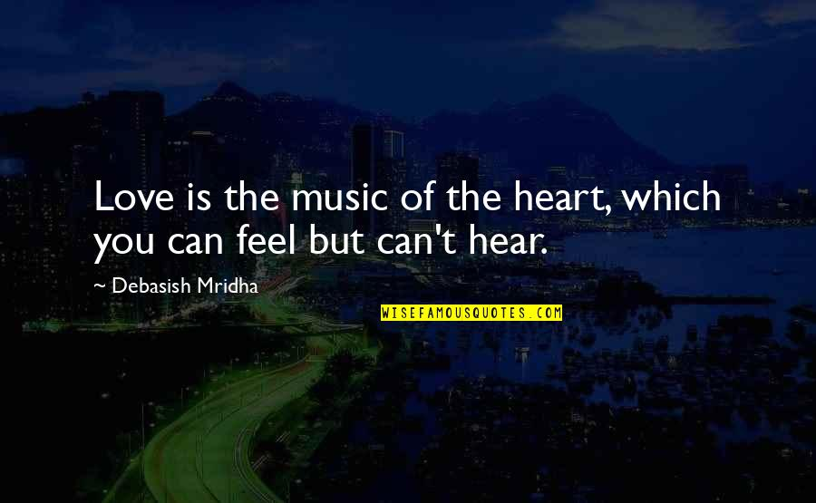 Music And Life Inspirational Quotes By Debasish Mridha: Love is the music of the heart, which